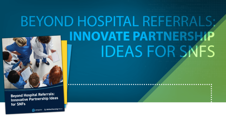 Beyond Hospital Referrals Innovative Partnership Ideas for SNFs