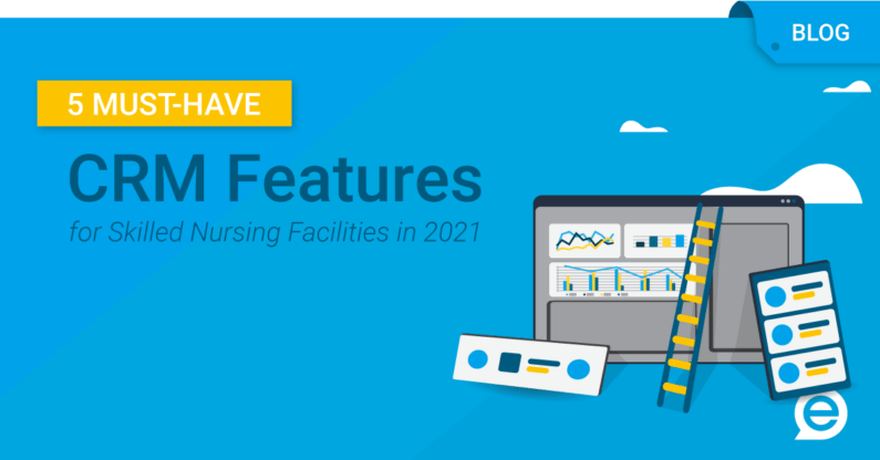 5-must-have-crm-features-for-skilled-nursing-facilities-in-2021