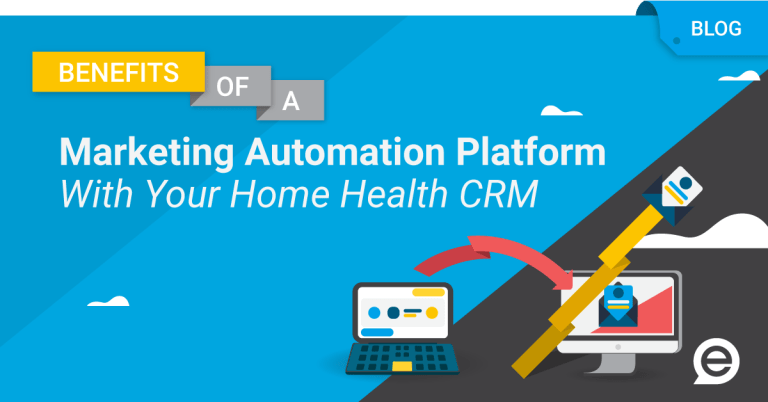 Benefits Of Integrating A Marketing Automation Platform With Your Home Health CRM